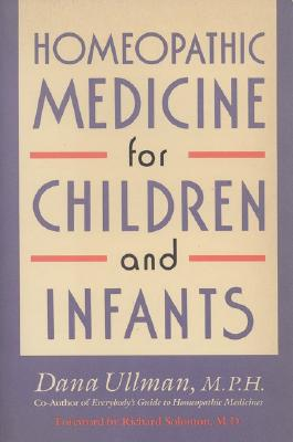 Homeopathic Medicine for Children and Infants By Ullman, Dana